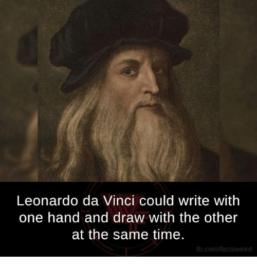 Leonardo Da Vinci, Memes, and Drawings: Leonardo da Vinci could write with  one hand and draw With the other  at the same time.  fb.com/factsweird