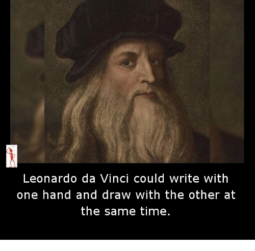 Leonardo Da Vinci, Memes, and 🤖: Leonardo da Vinci could write with  one hand and draw with the other at  the same time.