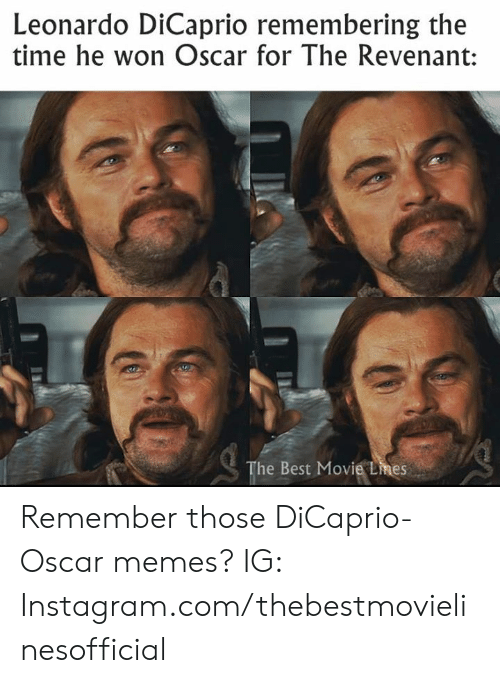 Instagram, Leonardo DiCaprio, and Memes: Leonardo DiCaprio remembering the  time he won Oscar for The Revenant:  The Best Movie Lmes Remember those DiCaprio-Oscar memes?  IG: Instagram.com/thebestmovielinesofficial