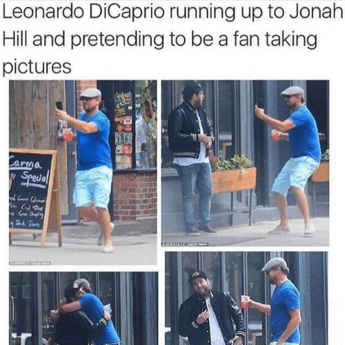 jonah: Leonardo DiCaprio running up to Jonah  Hill and pretending to be a fan taking  pictures  arma  Special  Gr Da  Dh Taurs