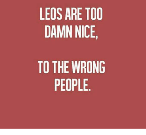 Nicee: LEOS ARE TOO  DAMN NICE,  TO THE WRONG  PEOPLE