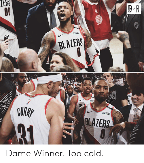Cold, Blazers, and Dame: LERS  3 R  BLAZERS  CURAY  RLAZERS Dame Winner. Too cold.