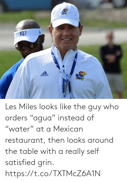 "Instead Of: Les Miles looks like the guy who orders ""agua"" instead of ""water"" at a Mexican restaurant, then looks around the table with a really self satisfied grin. https://t.co/TXTMcZ6A1N"