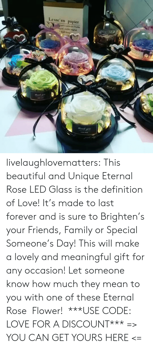Brighten: Lesac en  papier  halke  Fvat for livelaughlovematters: This beautiful and Unique Eternal Rose LED Glass is the definition of Love! It's made to last forever and is sure to Brighten's your Friends, Family or Special Someone's Day! This will make a lovely and meaningful gift for any occasion! Let someone know how much they mean to you with one of these Eternal Rose  Flower!  ***USE CODE: LOVE FOR A DISCOUNT*** => YOU CAN GET YOURS HERE <=