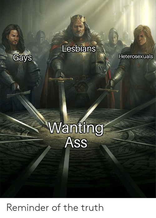 gays: Lesbians  Gays  Heterosexuals  Wanting  Ass Reminder of the truth