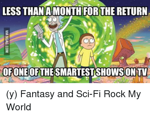 Ÿ'¯: LESS THAN A MONTH FORTHE RETURN  OF ONE OF  THE SMARTESTSHOWSON  ONTV (y) Fantasy and Sci-Fi Rock My World