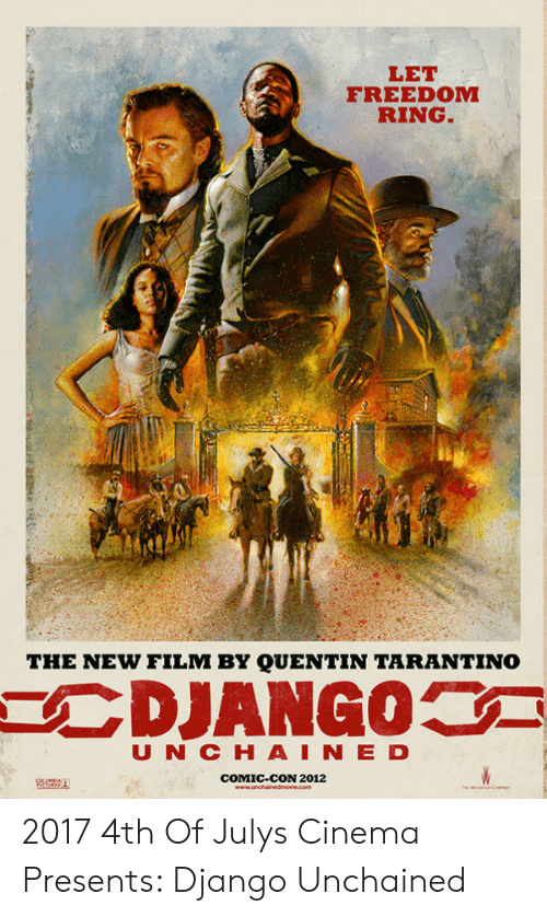 Conned: LET  FREEDOM  RING.  THE NEW FILM BY QUENTIN TARANTINO  U N C H AI N E D  COMIC-CON 2012  黜凿EL 2017 4th Of Julys Cinema Presents: Django Unchained