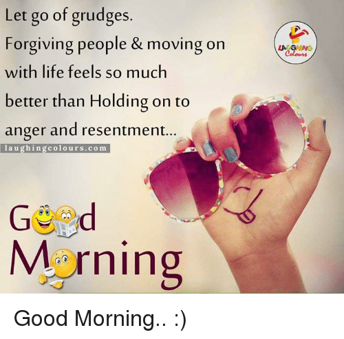 Indianpeoplefacebook, Anger, and Grudge: Let go of grudges  Forgiving people & moving on  with life feels so much  better than Holding on to  anger and resentment  laughing colours com  Morning  LA GHING Good Morning.. :)