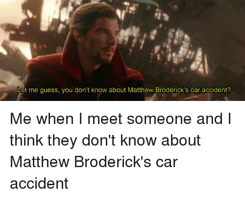 Let Me Guess You Don T Know About Matthew Broderick S Car Accident