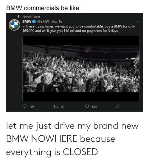 brand new: let me just drive my brand new BMW NOWHERE because everything is CLOSED