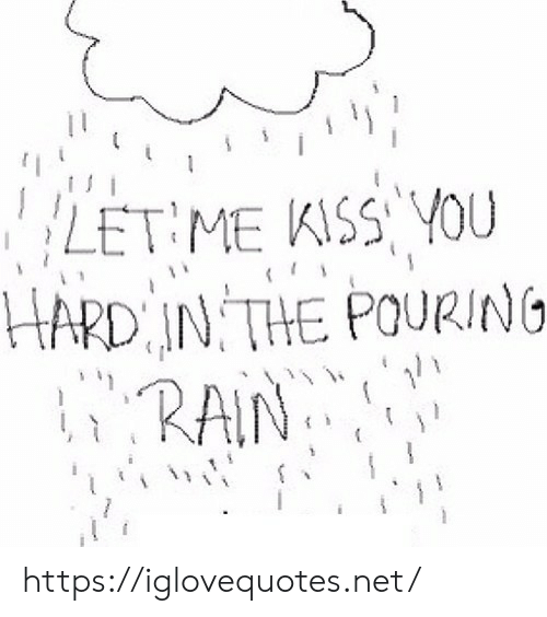 Net, Href, and Let Me: LET ME KISSYOU  HARD IN THE POURING  ERAIN https://iglovequotes.net/