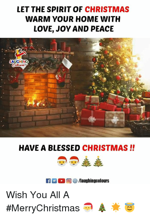 Blessed, Christmas, and Love: LET THE SPIRIT OF CHRISTMAS  WARM YOUR HOME WITH  LOVE, JOY AND PEACE  HAVE A BLESSED CHRISTMAS!! Wish You All A #MerryChristmas 🎅 🎄 🌟  😇