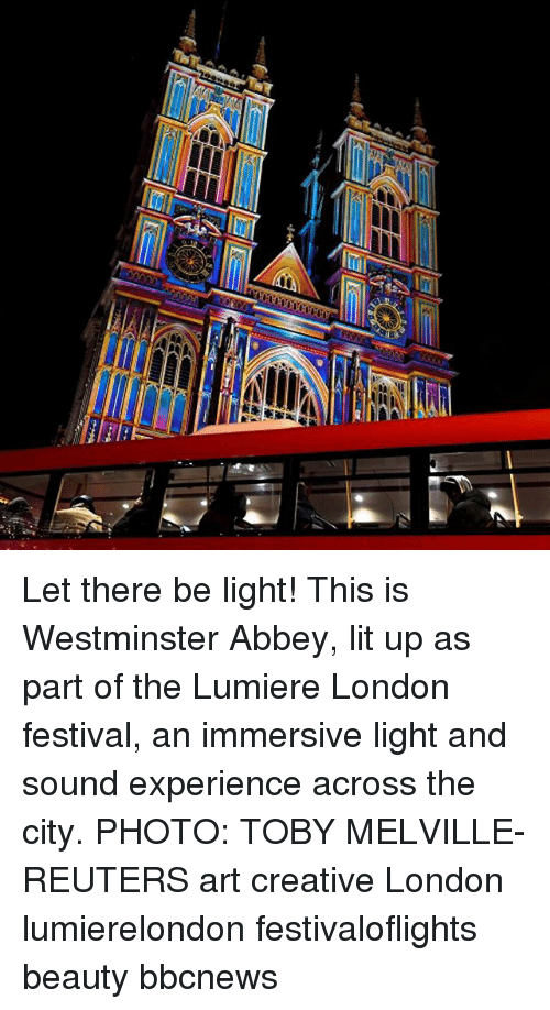 Lit, Memes, and London: Let there be light! This is Westminster Abbey, lit up as part of the Lumiere London festival, an immersive light and sound experience across the city. PHOTO: TOBY MELVILLE-REUTERS art creative London lumierelondon festivaloflights beauty bbcnews