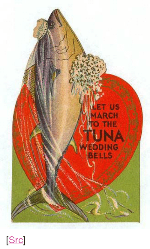 "Reddit, Com, and Tuna: LET US  MARCH  THE  TUNA  EDDING  BELLS <p>[<a href=""https://www.reddit.com/r/surrealmemes/comments/7xe8ku/the_pulp_writers_invited_me/"">Src</a>]</p>"