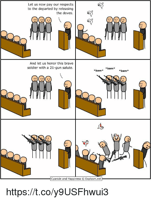 The Departed, Brave, and Cyanide and Happiness: Let us now pay our respects  to the departed by releasing  the doves.  And let us honor this brave  soldier with a 21-gun salute.  bam  Cyanide and Happiness C Explosm.net  bam  bam https://t.co/y9USFhwui3