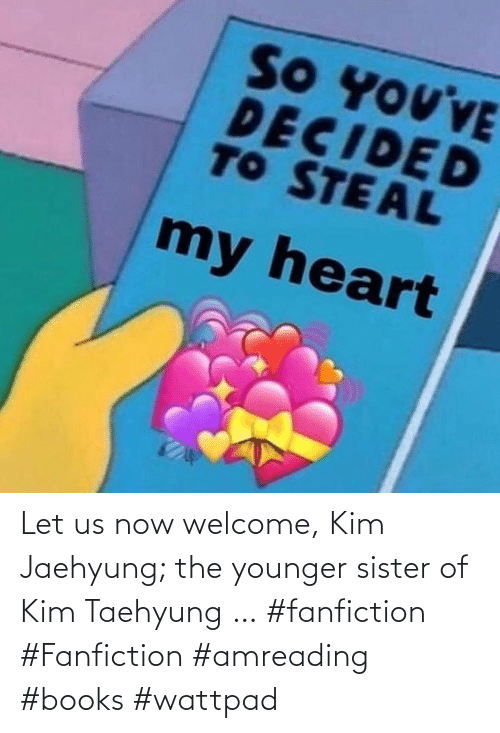 taehyung: Let us now welcome, Kim Jaehyung; the younger sister of Kim Taehyung … #fanfiction #Fanfiction #amreading #books #wattpad