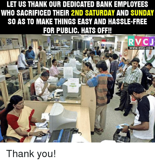 Memes, Bank, and Banks: LET US THANK OUR DEDICATED BANK EMPLOYEES  WHO SACRIFICED THEIR 2ND SATURDAY  AND  SUNDAY  SO AS TO MAKE THINGS EASY AND HASSLE-FREE  FOR PUBLIC. HATS OFF!!  RV CJ  WWW.RV CJ.COM Thank you!