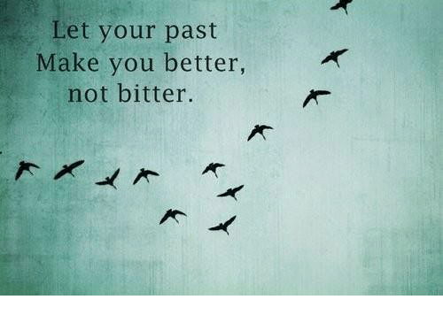 Let Your Past Make You Better Not Bitter Bitters Meme On
