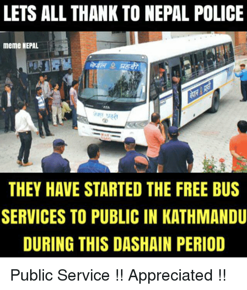 Meme, Memes, and Period: LETS ALL THANK TO NEPAL POLICE  meme NEPAL  AMA  THEY HAVE STARTED THE FREE BUS  SERVICES TO PUBLIC IN KATHMANDU  DURING THIS DASHAIN PERIOD Public Service !! Appreciated !!