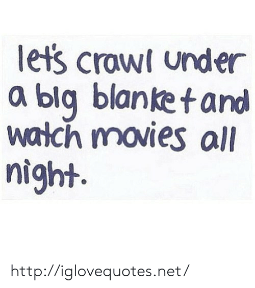 Movies, Http, and Net: lets crawi under  a bla blanket and  waich movies all  night http://iglovequotes.net/