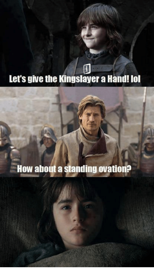 Memes, 🤖, and Ovation: Let's give the Kingslayer a Hand! lol  How about a standing ovation?