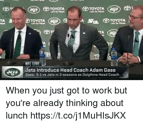 Adam Gase: Lets Go Paces  TOYOTA  Lets Go Paces  TOYOTA  Let's Go Places  Go P  NFL LIVE  Jets Introduce Head Coach Adam Gase  Gase: 5-1 vs Jets in 3 seasons as Dolphins Head Coach When you just got to work but you're already thinking about lunch https://t.co/j1MuHIsJKX