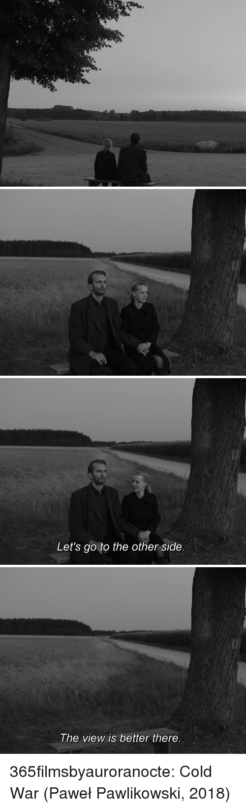 Tumblr, Blog, and Http: Let's go to the other side   he view is better there 365filmsbyauroranocte:    Cold War (Paweł Pawlikowski, 2018)