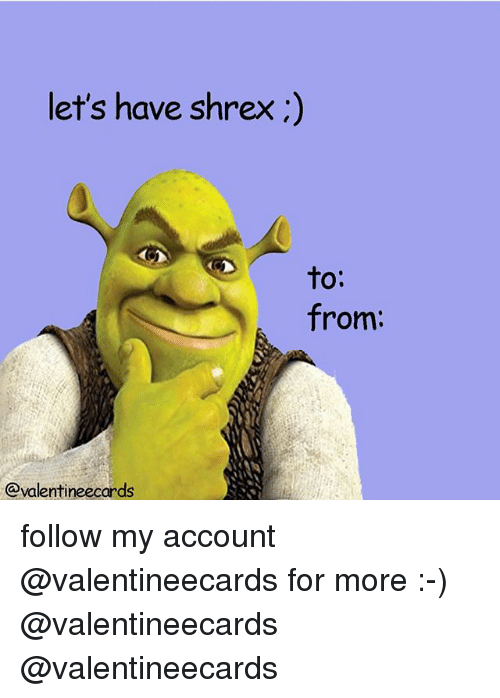 Account, For, and More: let's have shrex:)  to  O.  from:  @valentineecards follow my account @valentineecards for more :-) @valentineecards @valentineecards