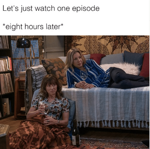 Memes, Watch, and 🤖: Let's just watch one episode  eight hours later*
