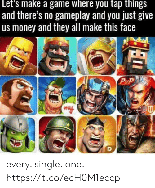 Money, Game, and Single: Let's make a game where you tap things  and there's no gameplay and you just give  us money and they all make this face  P/P every. single. one. https://t.co/ecH0M1eccp