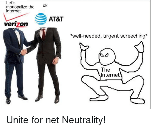 Internet, Verizon, and At&t: Let's  monopalize the K  internet  AT&T  verizon  well-needed, urgent screeching*  The  Internet  24 <p>Unite for net Neutrality!</p>