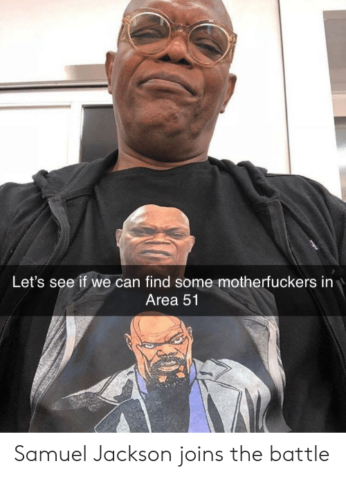 Area 51, Can, and Jackson: Let's see if we can find some motherfuckers in  Area 51 Samuel Jackson joins the battle