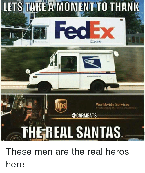 Express, Fedex, and The Real: LETS TAKE A MOMENT TO THANI  FedEx  IE  Express  ps  Worldwide Services  Syichhonizing the wold of commerce  @CARMEATS  THEREAL SANTAS These men are the real heros here