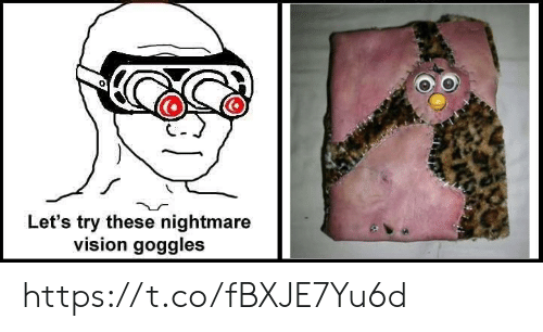 goggles: Let's try these nightmare  vision goggles https://t.co/fBXJE7Yu6d