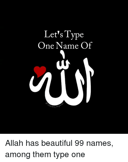 allah: Let's Type  One Name Of  ent re Allah has beautiful 99 names, among them type one