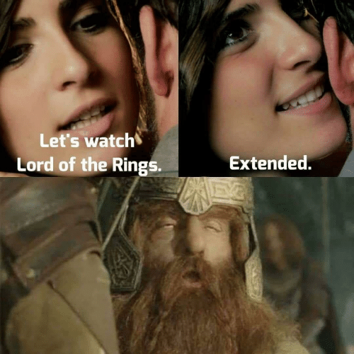 Lord of the Rings, Watch, and Lord: Let's watch  Lord of the Rings.  Extended.
