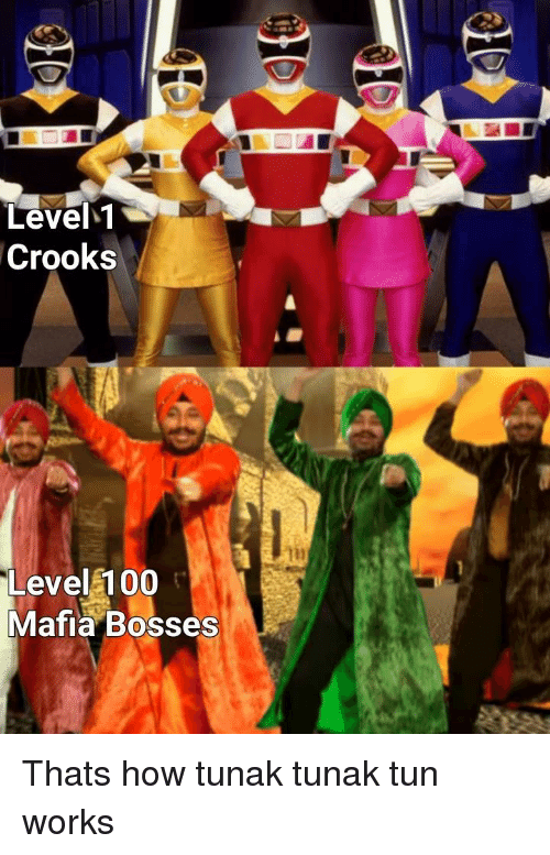Anaconda, How, and Mafia: Level  Crooks  Level 100  Mafia Bosses Thats how tunak tunak tun works
