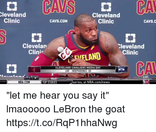 """Cavs, Cleveland Cavaliers, and Nba: leveland  Clinic  Cleveland  Clinic  CAVS.COM  CAVS.C  Clevelan  Clini  Cleveland  FLAND Clinic  CA  CLEVELAND CAVALIERS MEDIA DAY  LIVE INDEPENDENCE, OH  LIVE  TV  NBA.COM  TOP STORIES  series, at NBA.com/news """"let me hear you say it"""" lmaooooo LeBron the goat https://t.co/RqP1hhaNwg"""