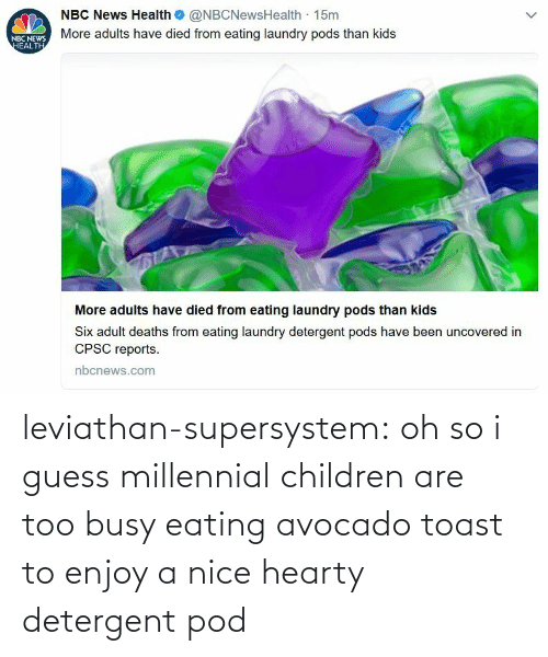 Children: leviathan-supersystem: oh so i guess millennial children are too busy eating avocado toast to enjoy a nice hearty detergent pod