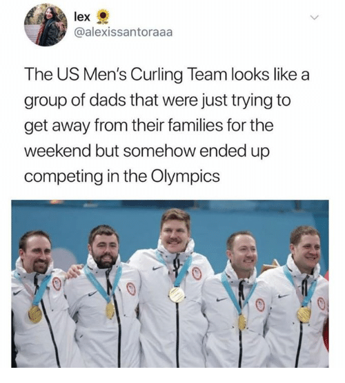Dank, The Weekend, and Olympics: lex  @alexissantoraaa  The US Men's Curling Team looks like a  group of dads that were just trying to  get away from their families for the  weekend but somehow ended up  competing in the Olympics
