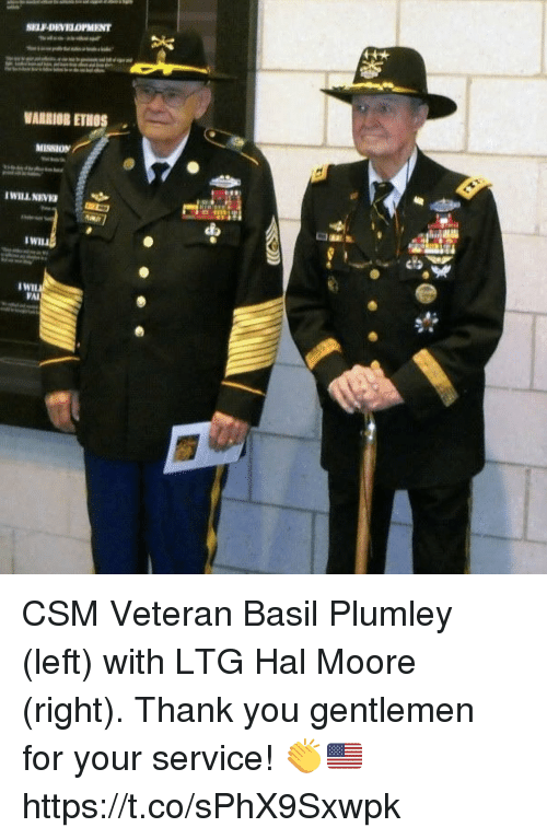 Memes, Thank You, and 🤖: LF-DEVELOPMENT  WARBIOR ETHOS  MISSION  WIL  VAI CSM Veteran Basil Plumley (left) with LTG Hal Moore (right). Thank you gentlemen for your service! 👏🇺🇸 https://t.co/sPhX9Sxwpk