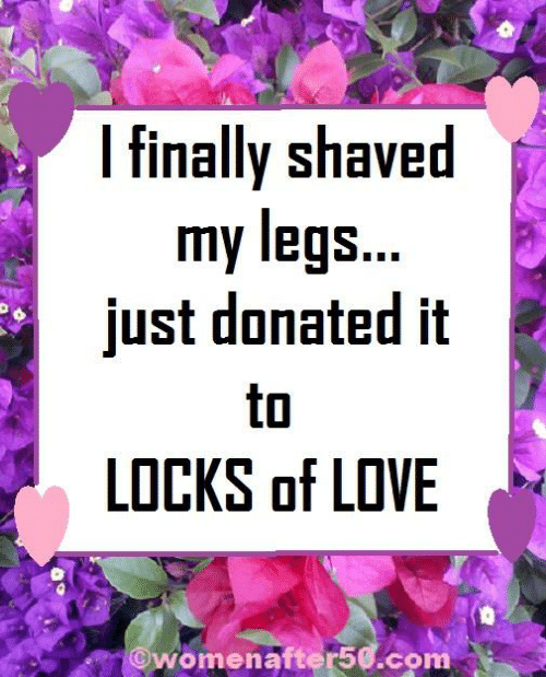 Locks: lfinally Shaved  mv legs..  just donated it  to  LOCKS of LOVE  ©Women after50.com