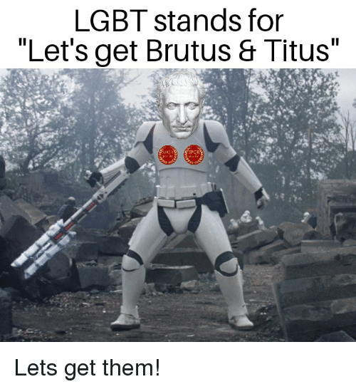 """Lgbt, History, and Pcr: LGBT stands for  """"Let's get Brutus & Titus  SPC)R  PCR"""