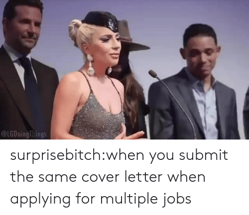 Target, Tumblr, and Blog: @LGDoingTbings surprisebitch:when you submit the same cover letter when applying for multiple jobs