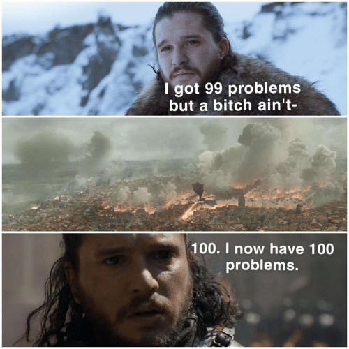 99 Problems, Bitch, and Now: lgot 99 problems  but a bitch ain't-  100. I now have 100  problems