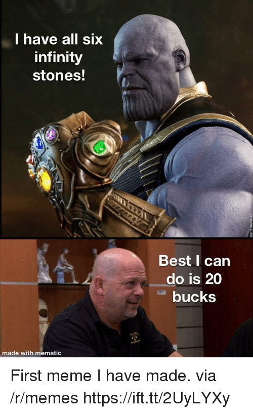 Meme, Memes, and Best: lhave all six  infinity  stones!  Best I can  do is 20  bucks  made  with mematic First meme I have made. via /r/memes https://ift.tt/2UyLYXy