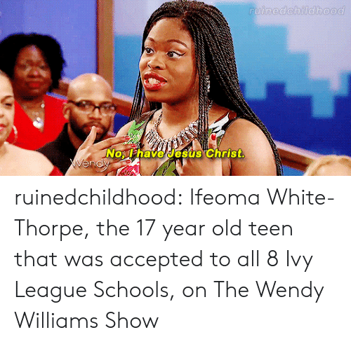 Target, Tumblr, and youtube.com: lhave esus Christ ruinedchildhood:   Ifeoma White-Thorpe, the 17 year old teen that was accepted to all 8 Ivy League Schools, on The Wendy Williams Show
