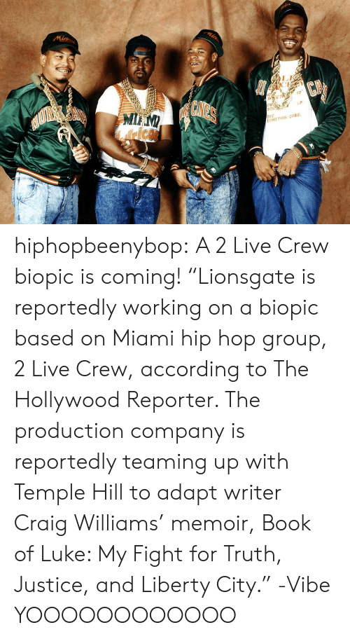 "Adapte: LI  72  SON  LP  OVE  OMETHIN CASS hiphopbeenybop:  A 2 Live Crew biopic is coming!  ""Lionsgate is reportedly working on a biopic based on Miami hip hop group, 2 Live Crew, according to The Hollywood Reporter. The production company is reportedly teaming up with Temple Hill to adapt writer Craig Williams' memoir, Book of Luke: My Fight for Truth, Justice, and Liberty City.""  -Vibe  YOOOOOOOOOOOO"