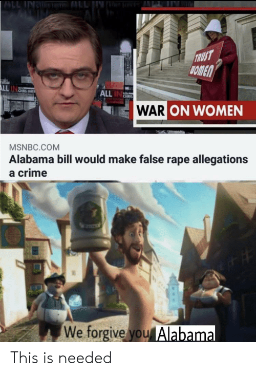 Crime, Alabama, and Msnbc: LI  ALL IN  TRUST  NOMEN  ALL IN  WAR ON WOMEN  MSNBC.COM  Alabama bill would make false rape allegations  a crime  We forgive you Alabama This is needed
