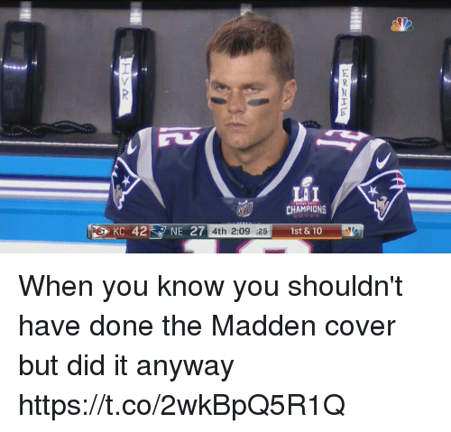 Memes, 🤖, and Madden: LI  CHAMPIONS  27 4th 2:09 25  1st & 10 When you know you shouldn't have done the Madden cover but did it anyway https://t.co/2wkBpQ5R1Q